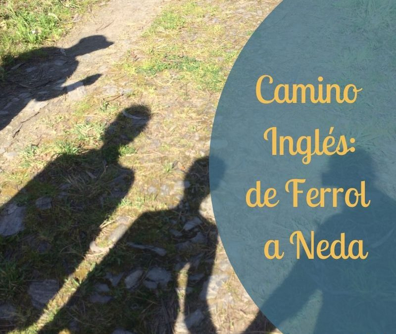 Camino Inglés: de Ferrol a Neda
